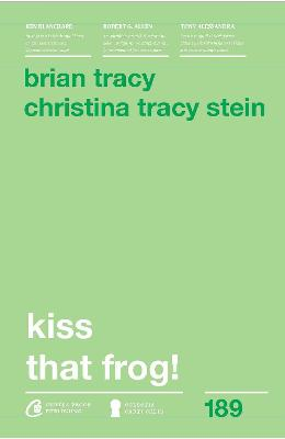 Kiss that frog! - Brian Tracy, Christina Tracy Stein
