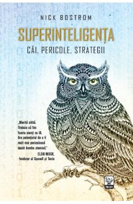 Superinteligenta: Cai, pericole, strategii - Nick Bostrom