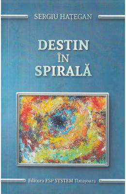 Destin in spirala - Sergiu Hategan