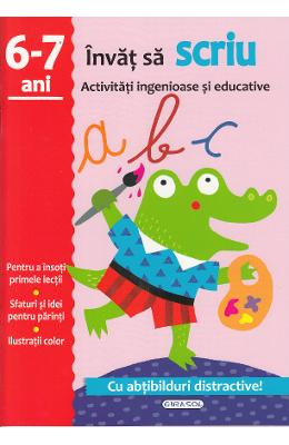 Activitati ingenioase si educative: Invat sa scriu 6-7 ani