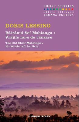 Batranul Sef Mshlanga. Vrajile nu-s de vanzare. The Old Chief Mshlanga. No Witchcraft for Sale – Doris Lessing de la libris.ro