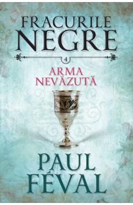 Fracurile Negre Vol. 4: Arma nevazuta - Paul Feval