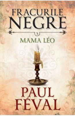 Fracurile Negre Vol. 5: Mama Leo - Paul Feval