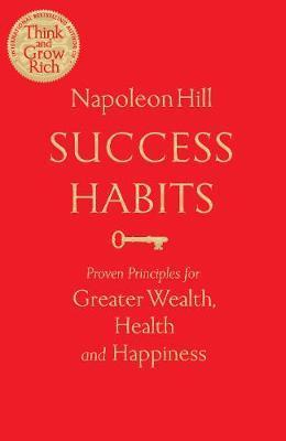 Success Habits: Proven Principles for Greater Wealth, Health, and Happiness - Napoleon Hill