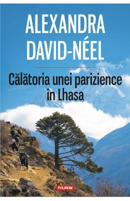 Calatoria unei parizience in Lhasa - Alexandra David-Neel