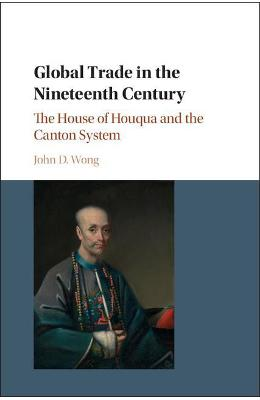Global Trade in the Nineteenth Century - John D. Wong