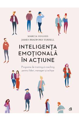 Inteligenta Emotionala In Actiune - Marcia Hughes  James Bradford Terrell