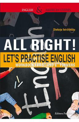 All Right! Lets Practise English. Workbook for 5th and 6th formers - Steluta Istratescu