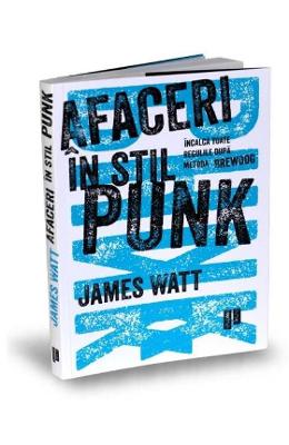 Afaceri in stil punk – James Watt de la libris.ro