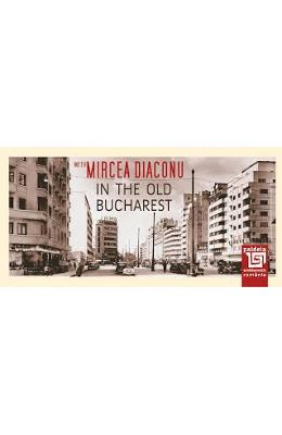In The Old Bucharest With Morcea Diaconu de la libris.ro