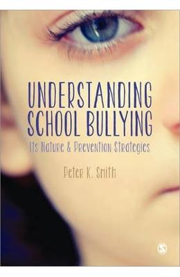 Understanding School Bullying: Its Nature and Prevention Strategies - Peter K. Smith