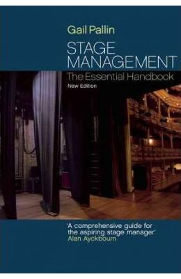 Stage Management: The Essential Handbook - Gail Pallin