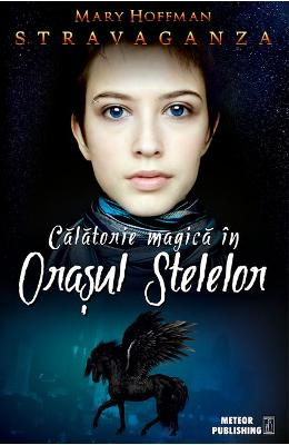 Calatorie magica in Orasul Stelelor - Mary Hoffman