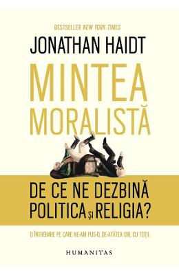 Mintea moralista. De ce ne dezbina politica si religia? - Jonathan Haidt