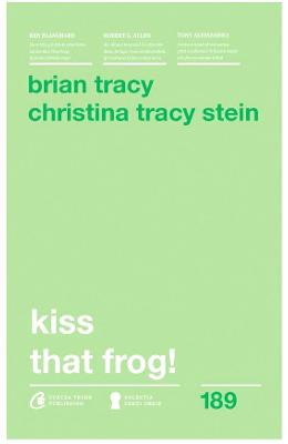 Kiss that frog! ed.2018 – Brian Tracy, Christina Tracy Stein de la libris.ro