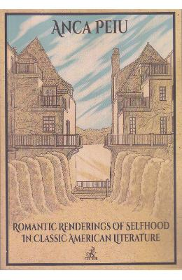 Romantic Renderings of Selfhood in Classic American Literature - Anca Peiu