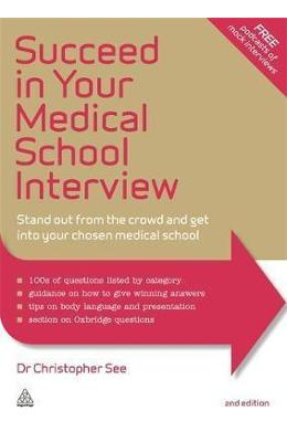 Succeed in Your Medical School Interview: Stand Out from the Crowd and Get into Your Chosen Medical School - Christopher See