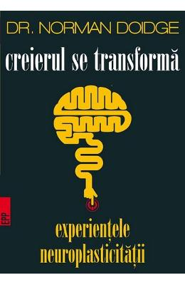 Creierul se transforma - Norman Doidge