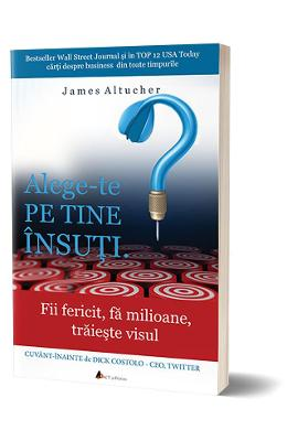 AlegE-Te Pe Tine Insuti. - James Altucher