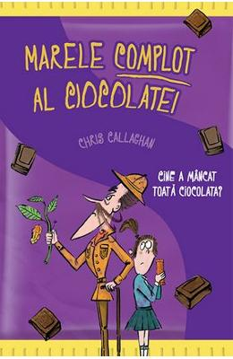 Marele complot al ciocolatei - Chris Callaghan