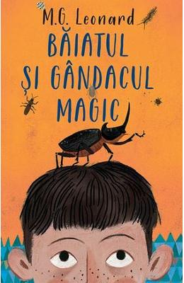 Baiatul si gandacul magic - M.G. Leonard