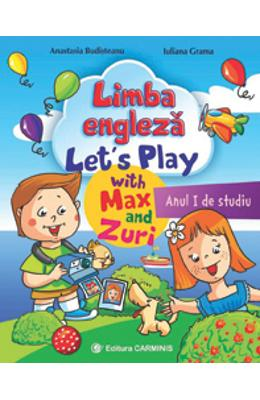 Limba engleza anul I de studiu. Let s Play with Max and Zuri - Anastasia Budisteanu, Iuliana Grama