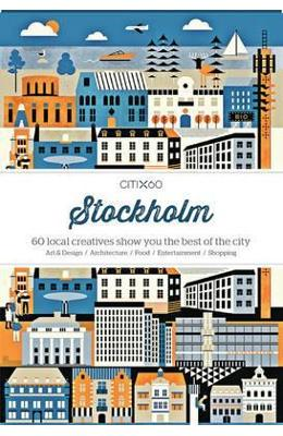 CITIx60 City Guides – Stockholm: 60 local creatives bring you the best of the city de la libris.ro