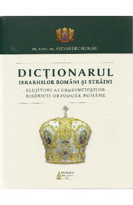 Dictionarul ierarhilor romani si straini - Alexandru Moraru