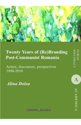 Twenty Years of (re)branding post-communist Romania - Alina Dolea