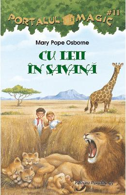 Portalul magic 11: Cu leii in Savana - Mary Pope Osborne