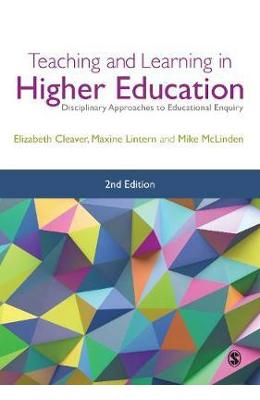 Teaching and Learning in Higher Education: Disciplinary Approaches to Educational Enquiry - Elizabeth Cleaver de la