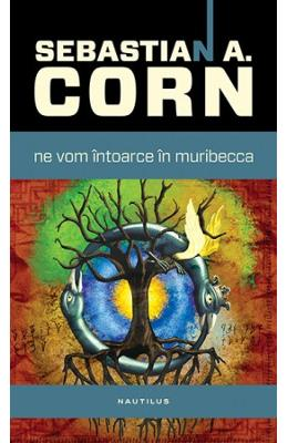 Ne vom intoarce in muribecca - Sebastian A. Corn