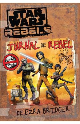 Jurnal de rebel - Ezra Bridger - Star wars rebels