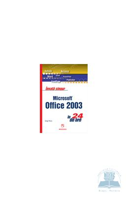 Invata Singur Microsoft Office 2003 In 24 De Ore – Greg Perry | Black Friday