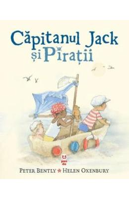 Capitanul Jack si Piratii - Peter Bently, Helen Oxenbury