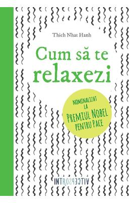 Cum sa te relaxezi - Thich Nhat Hanh - Introspectiv