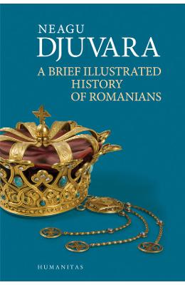 A Brief Illustrated History Of Romanians - Neagu D