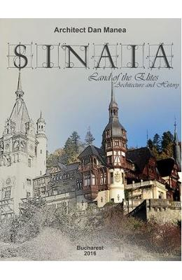 Sinaia, land of the Elites. Architecture and history - Dan Manea