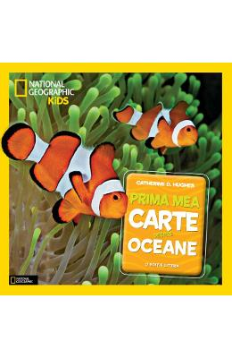 Prima mea carte despre oceane (National Geographic Kids) - Catherine D. Hughes