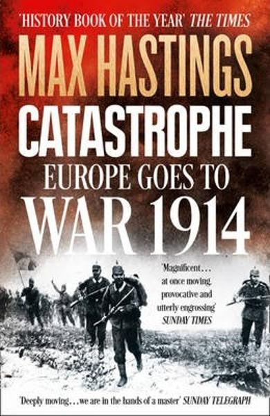 catastrophe europe goes to war 1914 max hastings