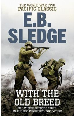 With the Old Breed: The World War Two Pacific Classic - Eugene B. Sledge