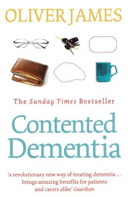Contented Dementia: 24-hour Wraparound Care for Lifelong Well-being - Oliver James