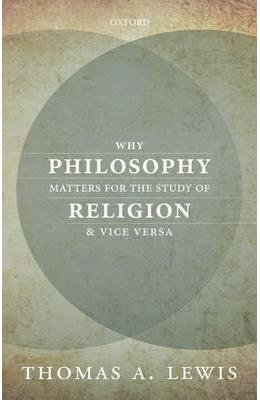Why Philosophy Matters for the Study of Religion-and Vice Ve