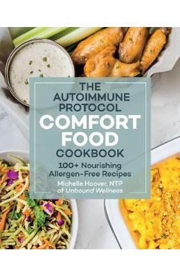 The Autoimmune Protocol Comfort Food Cookbook: 100+ Nourishing Allergen-Free Recipes - Michelle Hoover