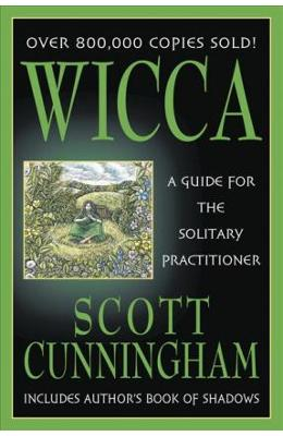Wicca. A Guide for the Solitary Practitioner - Scott Cunningham