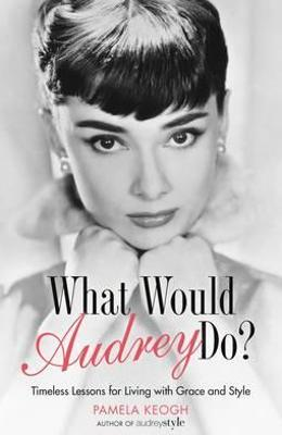 What Would Audrey Do? - Pamela Keogh