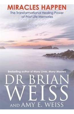 Miracles Happen - Brian L. Weiss, Amy E. Weiss