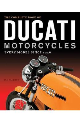 The Complete Book of Ducati Motorcycles: Every Model Since 1946 - Ian Falloon