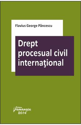 Drept procesual civil international - Flavius George Pancescu