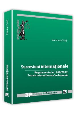 Succesiuni internationale: Regulamentul nr. 650/2012: Tratate internationale in domeniu - Ioan-Luca Vlad